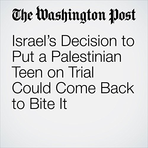 Israel's Decision to Put a Palestinian Teen on Trial Could Come Back to Bite It copertina