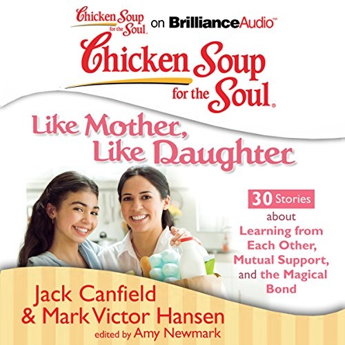Chicken Soup for the Soul: Like Mother, Like Daughter - 30 Stories about Learning from Each Other, Mutual Support, and the Magical Bond                   Autor:                                                                                                                                 Jack Canfield,                                                                                        Mark Victor Hansen,                                                                                        Amy Newmark (editor)                               Sprecher:                                                                                                                                 Emily Durante,                                                                                        Laural Merlington                      Spieldauer: 2 Std. und 55 Min.     Noch nicht bewertet     Gesamt 0,0