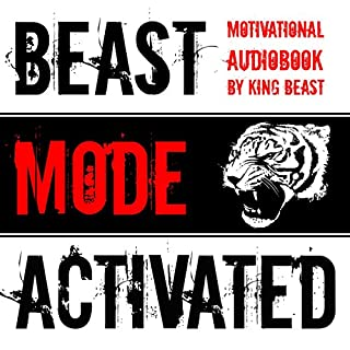 Beast Mode Activated: Motivational Audiobook                   By:                                                                                                                                 King Beast                               Narrated by:                                                                                                                                 King Beast                      Length: 1 hr and 58 mins     54 ratings     Overall 4.6