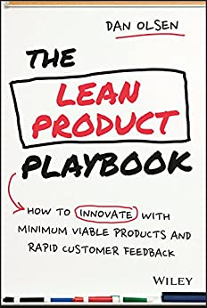 The Lean Product Playbook: How to Innovate with Minimum Viable Products and Rapid Customer Feedback by [Dan Olsen]