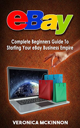 Amazon Com Ebay Complete Beginners Guide To Starting Your Ebay Business Empire Ebay Mastery Ebay 101 Ebook Mckinnon Veronica Kindle Store