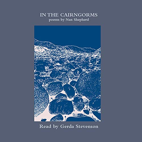 In the Cairngorms                   By:                                                                                                                                 Nan Shepherd                               Narrated by:                                                                                                                                 Gerda Stevenson                      Length: 53 mins     Not rated yet     Overall 0.0