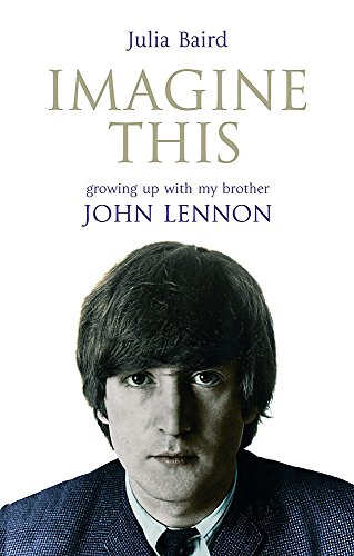 Imagine This: Growing Up with My Brother John Lennon by Baird, Julia (2007) Hardcover