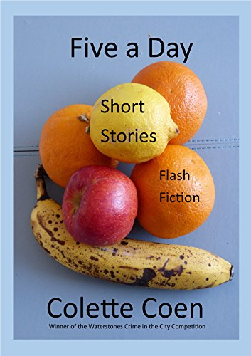 Five a Day: Short Stories and Flash Fiction by [Colette Coen]
