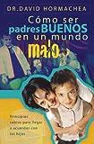 Cómo ser padres buenos en un mundo malo: Principios sabios para llegar a acuerdos con los hijos (Spanish Edition)