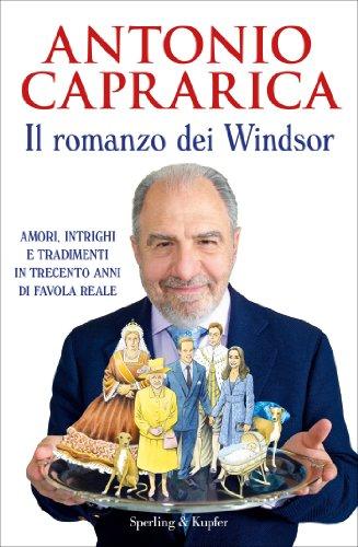 Il romanzo dei Windsor: Amori, intrighi e tradimenti in trecento anni di favola reale