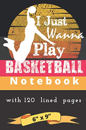 I Just Wanna Play Basketball: Journal Notebook with 120 lined pages 6x9 In.Gift For Basketball Fans And Lovers, Teams And Players Around The Country