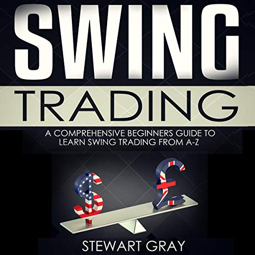 Swing Trading: A Comprehensive Beginner's Guide to Learning Swing Trading from A-Z cover art