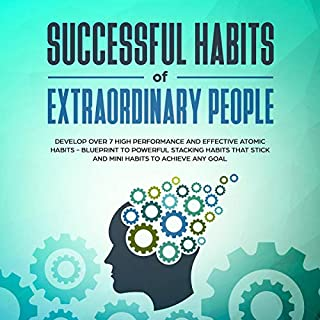 Successful Habits of Extraordinary People     Develop Over 7 High Performance and Effective Atomic Habits - Blueprint to Powerful Stacking Habits That Stick and Mini Habits to Achieve Any Goal              By:                                                                                                                                 Stephen Patterson                               Narrated by:                                                                                                                                 Russell Newton                      Length: 3 hrs and 6 mins     3 ratings     Overall 3.0