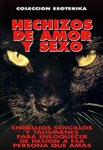 HECHIZOS DE AMOR Y SEXO: EMBRUJOS SENCILLOS Y TALISMANES PARA ENLOQUECER DE PASION A ESA PERSONA QUE AMAS - 28 ORACIONES E...