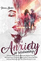 Anxiety in Relationship: A Simple Therapy Book to Eliminate Negative Thinking and Insecurity to Overcome Couple Conflicts. How to Deal With Jealousy, Attachment, and Fear of Abandonment in Love