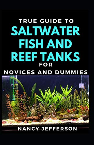 True Guide To Salt Water Fish And Reef Tanks For Novices And Dummies