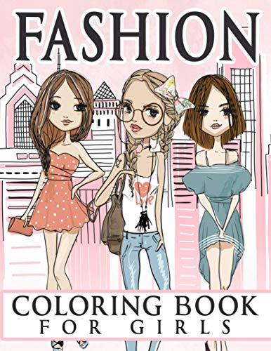 Fashion Coloring Book for Girls: Over 300 Fun Coloring Pages For Girls, Kids and Teens With Gorgeous Beauty Fashion Style & Other Cute Designs