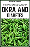 COMPREHENSIVE GUIDE ON OKRA AND DIABETES: PERFECT GUIDE FOR OKRA AND DIABETES TO REMAIN HEALTHY (English Edition)