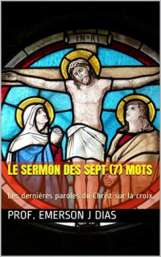 Couverture du livre LE SERMON des SEPT (7) MOTS : Les dernières paroles du Christ sur la croix.