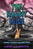 The Rabbit Hole: Weird Stories Volume Zero: A Writers Coop Production