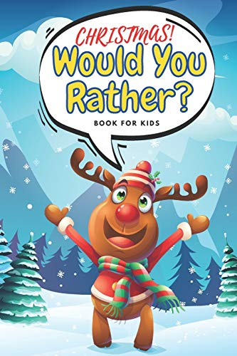 Christmas! Would You Rather? Book For Kids: 100 Funny Crazy Questions| Winter Holiday Edition | Family Activity Book | Try Not To Laught Challange!