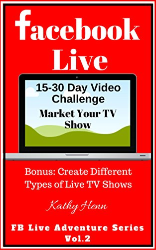 Facebook Live: 15-30 Day Video Challenge Market Your TV Show Bonus: Create Different Types of Live TV Shows (FB Live Adventure Series 2) (English Edition)