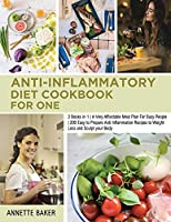 Anti-Inflammatory Diet Cookbook For One: 2 Books in 1 A Very Affordable Meal Plan For Busy People 200 Easy to Prepare Anti Inflammation Recipes to Weight Loss and Sculpt your Body (Anti-Inflammatory for Everyone)