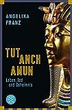 Tutanchamun: Leben, Tod und Geheimnis - Angelika Franz