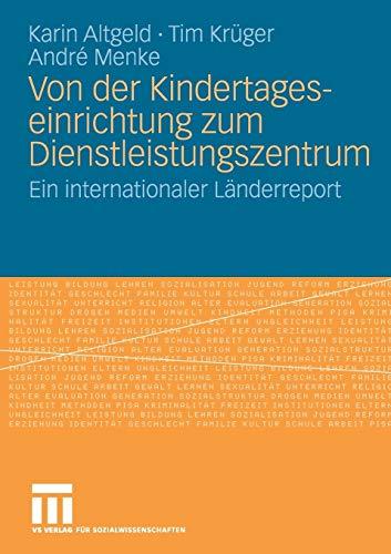 Von Der Kindertageseinrichtung Zum Dienstleistungszentrum: Ein internationaler Länderreport (German Edition)
