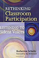 Rethinking Classroom Participation: Listening to Silent Voices