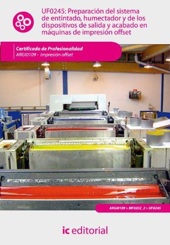 Preparación del sistema de entintado, humectador y de los dispositivos de salida y acabado en máquinas de impresión offset. ARGI0109 - Impresión en ofsset