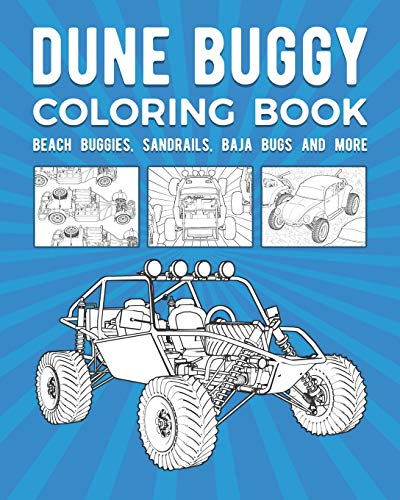 Dune Buggy Coloring Book: Beach Buggies, Sandrails, Baja Bugs And More