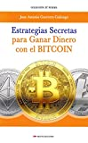 Estrategias secretas para ganar dinero bitcoin: El procedimiento exacto para conseguir un ingreso extra con las criptomonedas: 24 (Tú puedes)