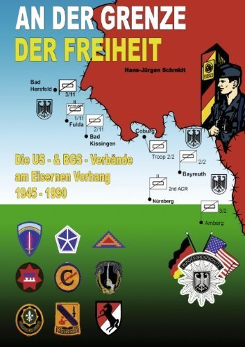 An der Grenze der Freiheit: Die US-Verbände am Eisernen Vorhang 1945 - 1990 und die Zusammenarbeit mit dem Bundesgrenzschutz by Norbert Rückel(18. April 2012)
