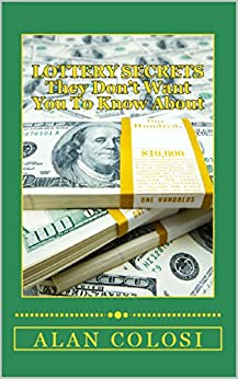 LOTTERY SECRETS - They Don't Want You To Know About: The Techniques On How To Win It Once! by [ALAN COLOSI]