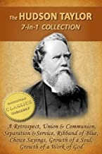 The HUDSON TAYLOR Collection, 7-in-1 [Illustrated] A Retrospect, Union and Communion, Separation and Service, Ribband of Blue, Taylor in Early Years, Growth of a Work of God, Choice Sayings