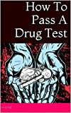 How To Pass A Drug Test: The Secret You Must Know