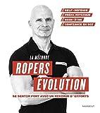 La méthode Ropers Evolution - Se sentir fort avec un minimum d'efforts