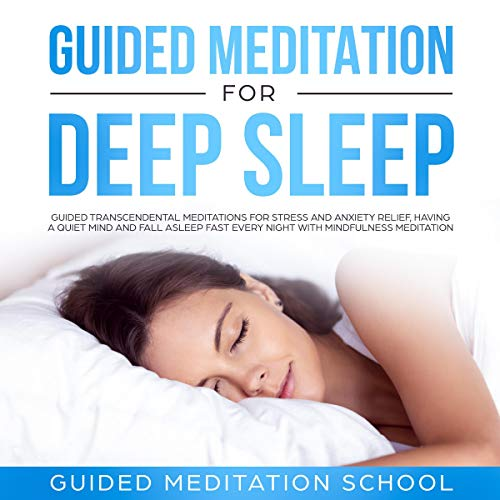 Guided Meditation for Deep Sleep: Guided Transcendental Meditations for Stress and Anxiety Relief, Having a Quiet Mind and Fall Asleep Fast Every Night with Mindfulness Meditation cover art