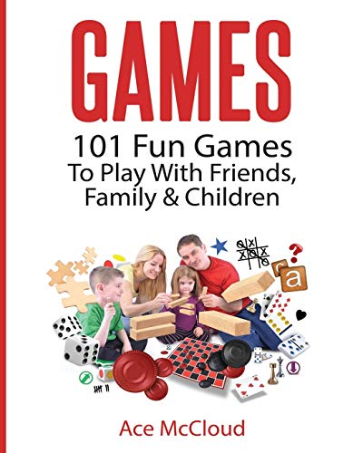 Games: 101 Fun Games To Play Wit...