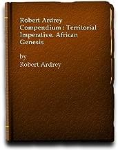 Robert Ardrey Compendium : Territorial Imperative. African Genesis