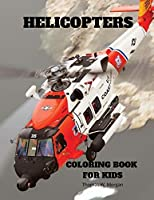 Helicopters Coloring Book for Kids: - Amazing Helicopters Coloring and Activity Book for Children with Ages 4-8 - Beautiful Coloring Pages with a Variety of Helicopters - Amazing Gift for Boys