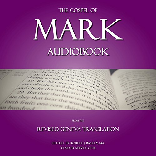 The Gospel of Mark Audiobook     From the Revised Geneva Translation              By:                                                                                                                                 Robert J. Bagley                               Narrated by:                                                                                                                                 Steve Cook                      Length: 1 hr and 47 mins     Not rated yet     Overall 0.0