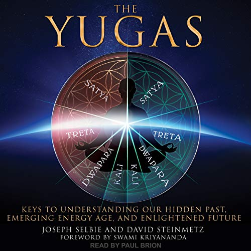 The Yugas     Keys to Understanding Our Hidden Past, Emerging Energy Age and Enlightened Future              By:                                                                                                                                 Joseph Selbie,                                                                                        David Steinmetz,                                                                                        Swami Kriyananda - foreword                               Narrated by:                                                                                                                                 Paul Brion                      Length: 12 hrs and 43 mins     35 ratings     Overall 4.8