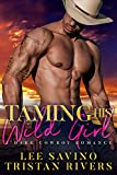 Taming His Wild Girl (Wild Whip Ranch Book 2)