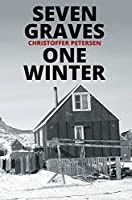 Seven Graves, One Winter: Politics, Murder, and Corruption in the Arctic (Greenland Crime)