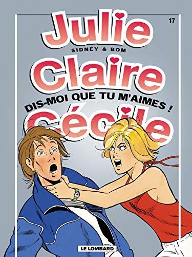 Julie, Claire, Cécile, tome 17 : Dis-moi que tu m'aimes !