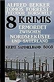 8 Krimis: Ermordet zwischen Nordseeküste und Sauerland – Krimi Sammelband 8008