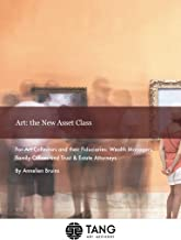 Art: the New Asset Class: For Art Collectors and their Fiduciaries:  Wealth Managers, Family Offices and Trust & Estate Attorneys