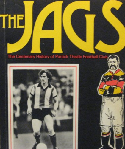 The Jags: The Centenary History of Partick Thistle Football Club