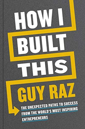 How I Built This The Unexpected Paths to Success from the World s Most Inspiring Entrepreneurs product image