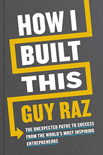 Compare Textbook Prices for How I Built This: The Unexpected Paths to Success from the World's Most Inspiring Entrepreneurs  ISBN 9780358216766 by Raz, Guy