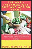THE ANTI-INFLAMMATORY DIET AND ACTION PLANS: Meal Plans to Heal the Immune System and Restore Overall Health