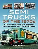 Semi Trucks of the 1970s: A Coast-to-Coast Run Through the Last Great Era of the Big Rigs!